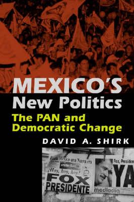 Mexico's New Politics: The PAN and Democratic Change (Hardback)