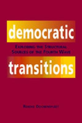 Democratic Transitions: Exploring the Structural Sources of the Fourth Wave (Hardback)