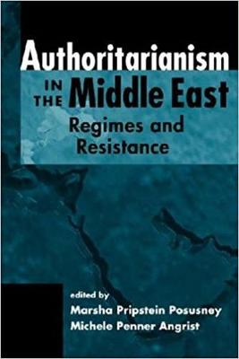 Authoritarianism in the Middle East: Regimes and Resistance (Paperback)