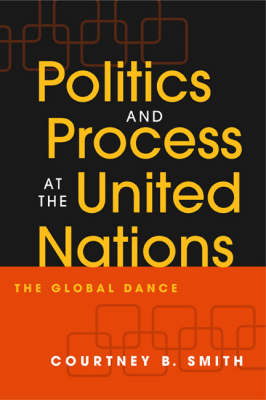 Politics and Process at the United Nations: The Global Dance (Paperback)