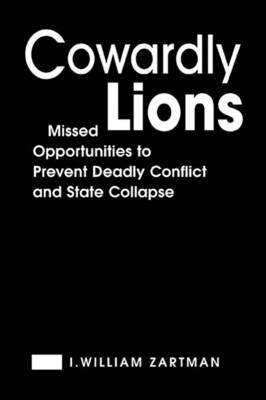 Cowardly Lions: Missed Opportunities for Preventing Deadly Conflict and State Collapse (Hardback)