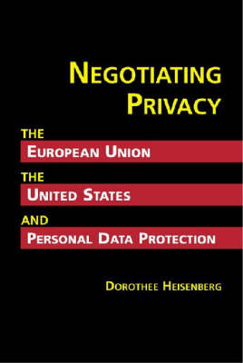 Negotiating Privacy: The European Union, the United States, and Personal Data Protection - IPolitics: Global Challenges in the Information Age (Hardback)