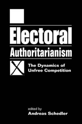 Electoral Authoritarianism: The Dynamics of Unfree Competition (Hardback)