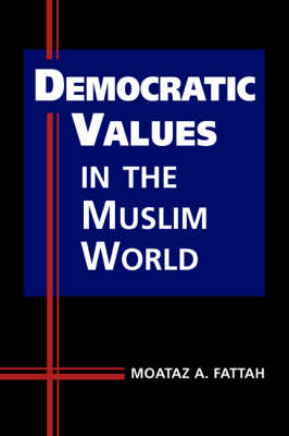 Democratic Values in the Muslim World (Hardback)