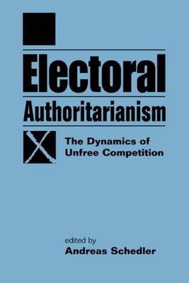 Electoral Authoritarianism: The Dynamics of Unfree Competition (Paperback)