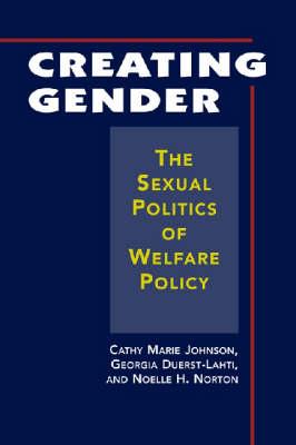 Creating Gender: The Sexual Politics of Welfare Policy (Hardback)