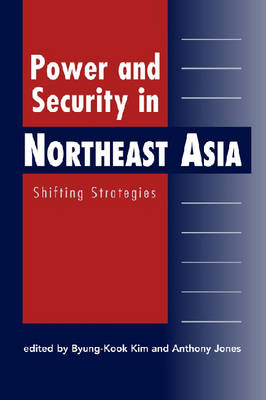 Power and Security in Northeast Asia: Shifting Strategies (Hardback)