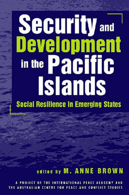 Security and Development in the Pacific Islands: Social Resilience in Emerging States (Paperback)