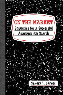 On the Market: Strategies for a Successful Academic Job Search (Paperback)