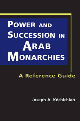 Power and Succession in Arab Monarchies: A Reference Guide (Hardback)