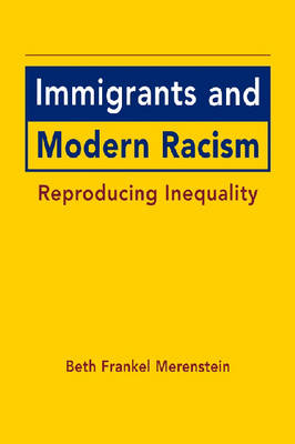 Immigrants and Modern Racism: Reproducing Inequality (Hardback)