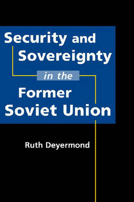 Security and Sovereignty in the Former Soviet Union (Hardback)