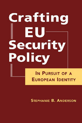 Crafting EU Security Policy: In Pursuit of a European Identity (Hardback)
