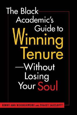 The Black Academic's Guide to Winning Tenure: without Losing Your Soul (Paperback)