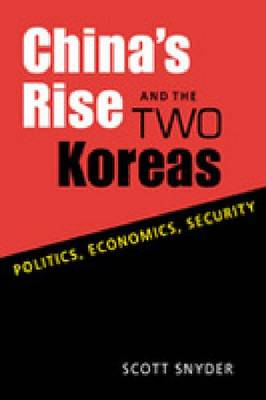 China's Rise and the Two Koreas: Politics, Economics, Security (Paperback)