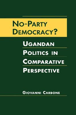 No-party Democracy?: Ugandan Politics in Comparative Perspective (Hardback)