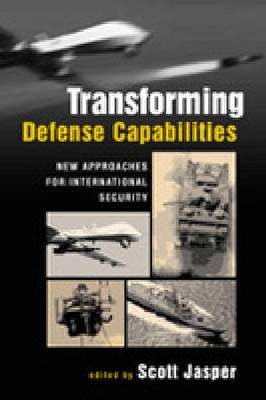 Transforming Defense Capabilities: New Approaches for International Security (Hardback)