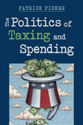 The Politics of Taxing and Spending (Hardback)
