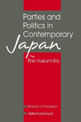 Parties and Politics in Contemporary Japan: The Post-Koizumi Era (Paperback)