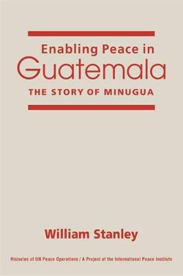 Enabling Peace in Guatemala: The Story of MINUGUA (Hardback)