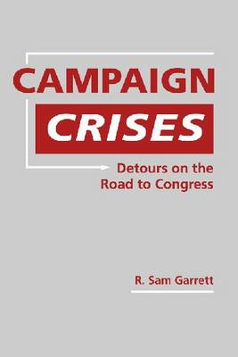 Campaign Crises: Detours on the Road to Congress (Hardback)