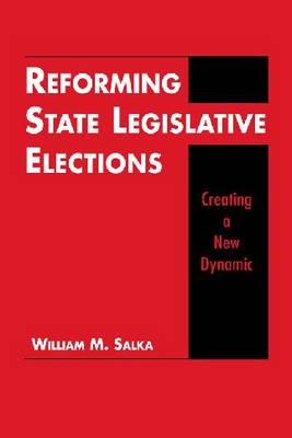 Reforming State Legislative Elections: Creating a New Dynamic (Hardback)