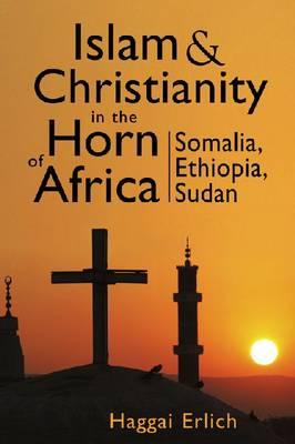 Islam and Christianity in the Horn of Africa: Somalia, Ethiopia, Sudan (Hardback)