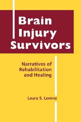 Brain Injury Survivors: Narratives of Rehabilitation and Healing (Hardback)
