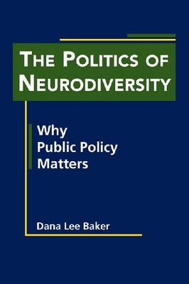 The Politics of Neurodiversity: Why Public Policy Matters (Hardback)