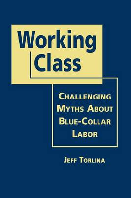 Working Class: Challenging Myths about Blue-Collar Labor (Hardback)