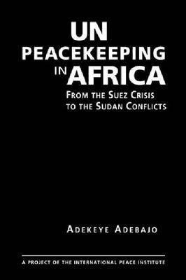 UN Peacekeeping in Africa: From the Suez Crisis to the Sudan Conflicts (Hardback)