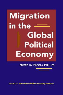 Migration in the Global Political Economy - International Political Economy Yearbook (Hardback)