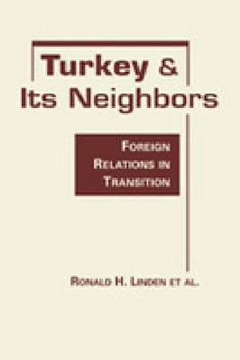 Turkey and Its Neighbors: Foreign Relations in Transition (Hardback)