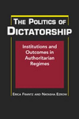 The Politics of Dictatorship: Institutions and Outcomes in Authoritarian Regimes (Hardback)