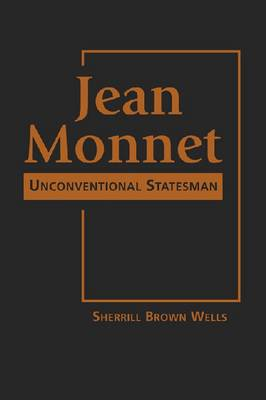 Jean Monnet: Unconventional Statesman (Hardback)
