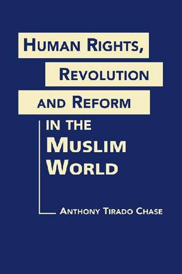 Human Rights, Revolution and Reform in the Muslim World (Hardback)