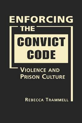 Enforcing the Convict Code: Violence and Prison Culture (Hardback)