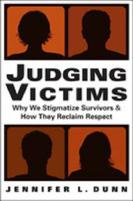 Judging Victims: Why We Stigmatize Survivors & How They Reclaim Respect (Paperback)
