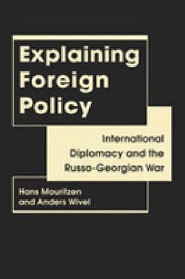 Explaining Foreign Policy: International Diplomacy and the Russo-Georgian War (Hardback)