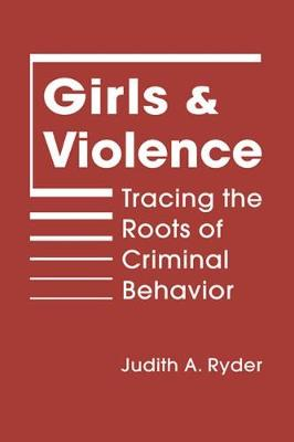 Girls and Violence: Tracing the Roots of Criminal Behavior (Hardback)