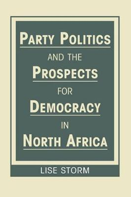 Party Politics and the Prospects for Democracy in North Africa - Studies on North Africa (Hardback)