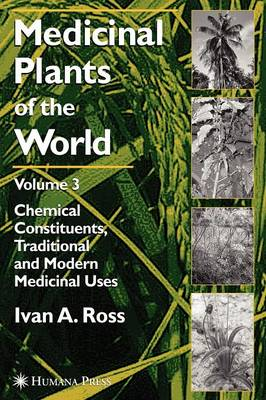 Medicinal Plants of the World, Volume 3: Chemical Constituents, Traditional and Modern Medicinal Uses (Hardback)