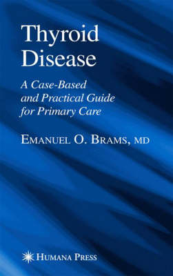Thyroid Disease: A Case-Based and Practical Guide for Primary Care - Current Clinical Practice (Hardback)