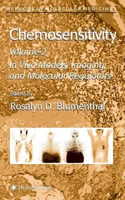 Chemosensitivity: Volume II: In Vivo Models, Imaging, and Molecular Regulators - Methods in Molecular Medicine 111 (Hardback)