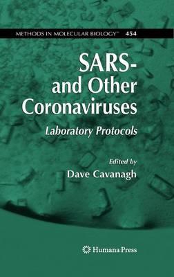 SARS- and Other Coronaviruses: Laboratory Protocols - Methods in Molecular Biology 454 (Hardback)