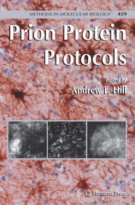 Prion Protein Protocols: Prion Protein Protocols Preliminary Entry 2128 - Methods in Molecular Biology 459 (Hardback)