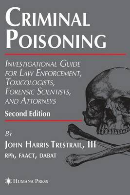 Criminal Poisoning: Investigational Guide for Law Enforcement, Toxicologists, Forensic Scientists, and Attorneys - Forensic Science and Medicine (Paperback)