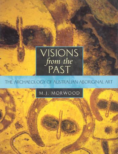 Visions from the Past: The Archaeology of Australian Aboriginal Art (Hardback)