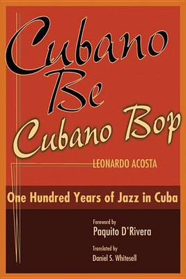Cubano be, Cubano Bop: One Hundred Years of Jazz in Cuba (Hardback)