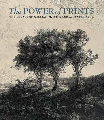 The Power of Prints - The Legacy of William Ivins and Hyatt Mayor (Paperback)